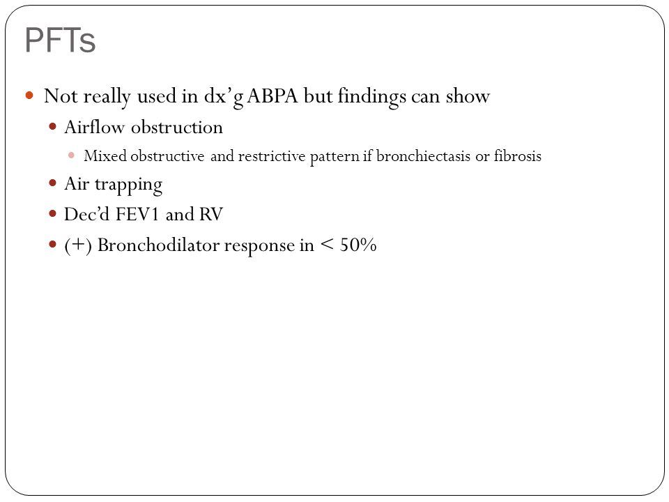PFTs Not really used in dx'g ABPA but findings can show