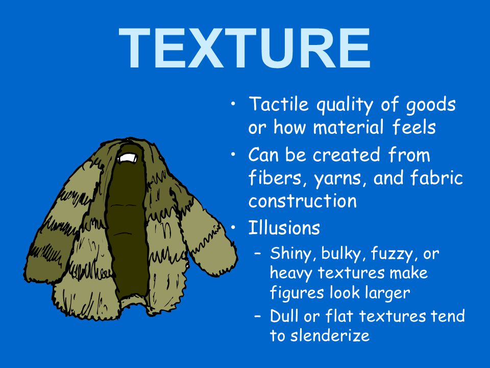TEXTURE Tactile quality of goods or how material feels