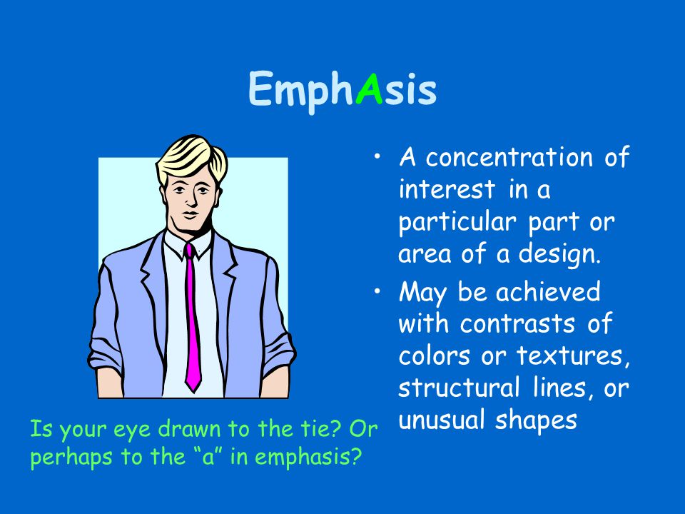 EmphAsis A concentration of interest in a particular part or area of a design.