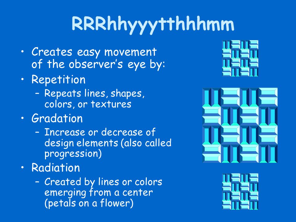 RRRhhyyytthhhmm Creates easy movement of the observer's eye by: