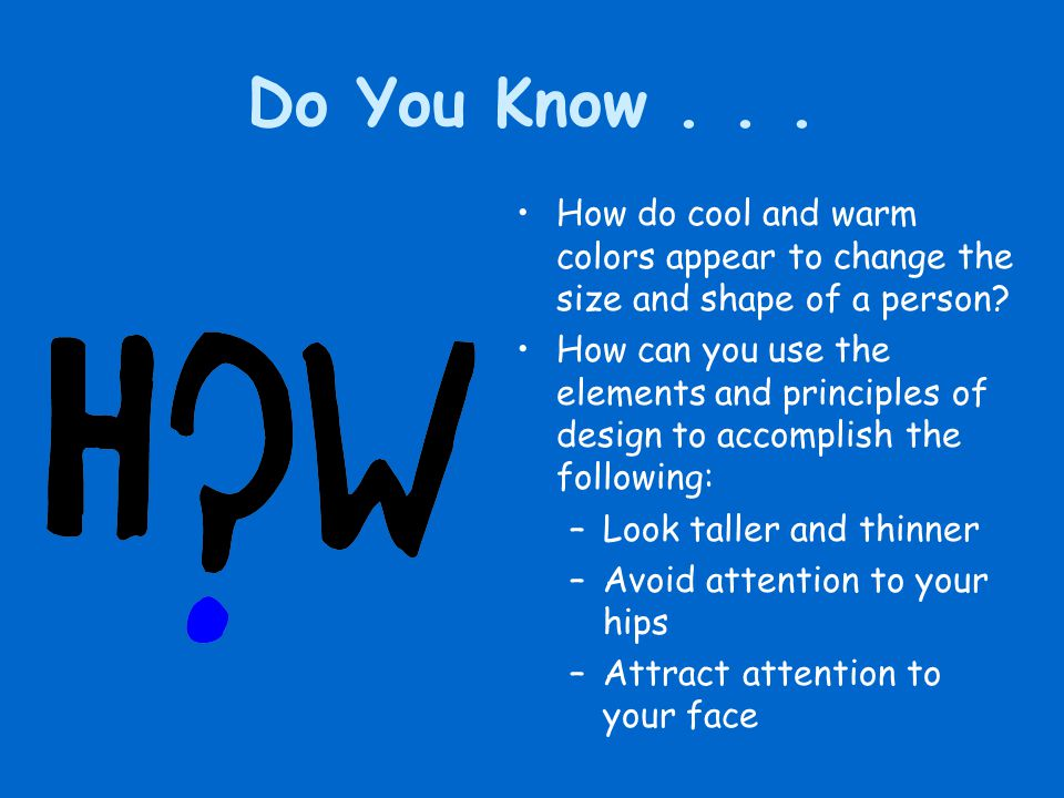 Do You Know . . . How do cool and warm colors appear to change the size and shape of a person