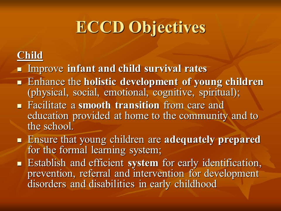 ECCD Objectives Child Improve infant and child survival rates