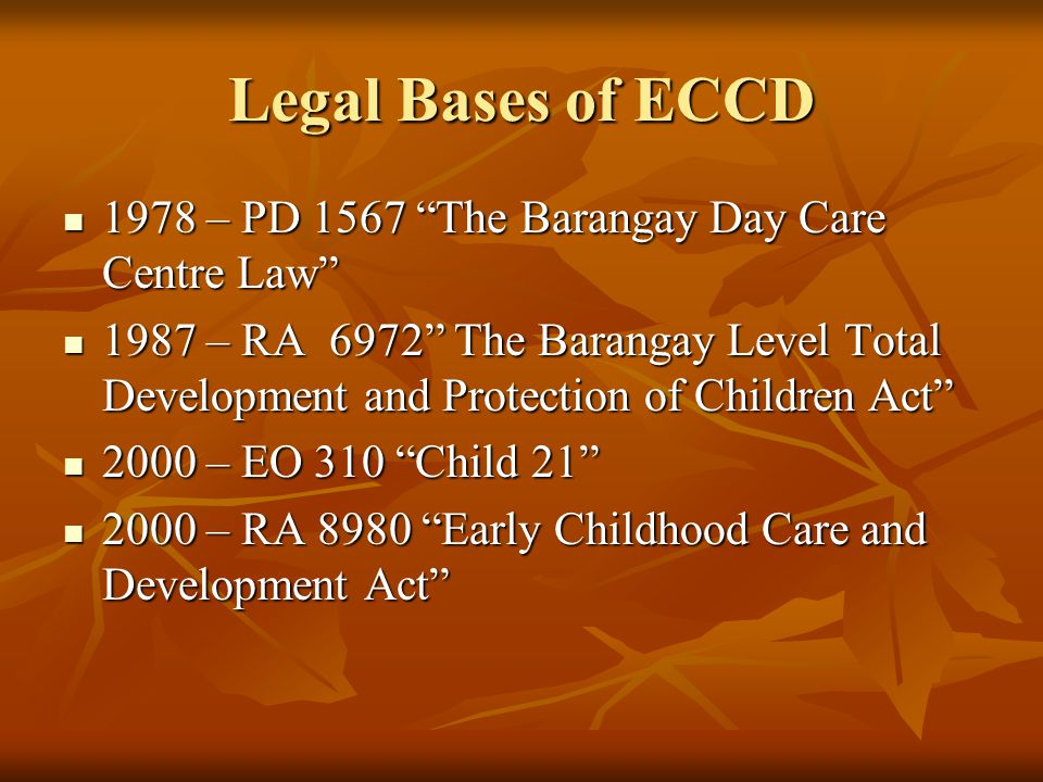 Legal Bases of ECCD 1978 – PD 1567 The Barangay Day Care Centre Law