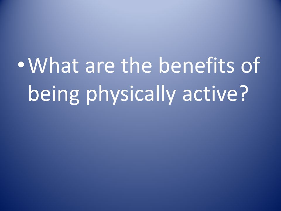 What are the benefits of being physically active