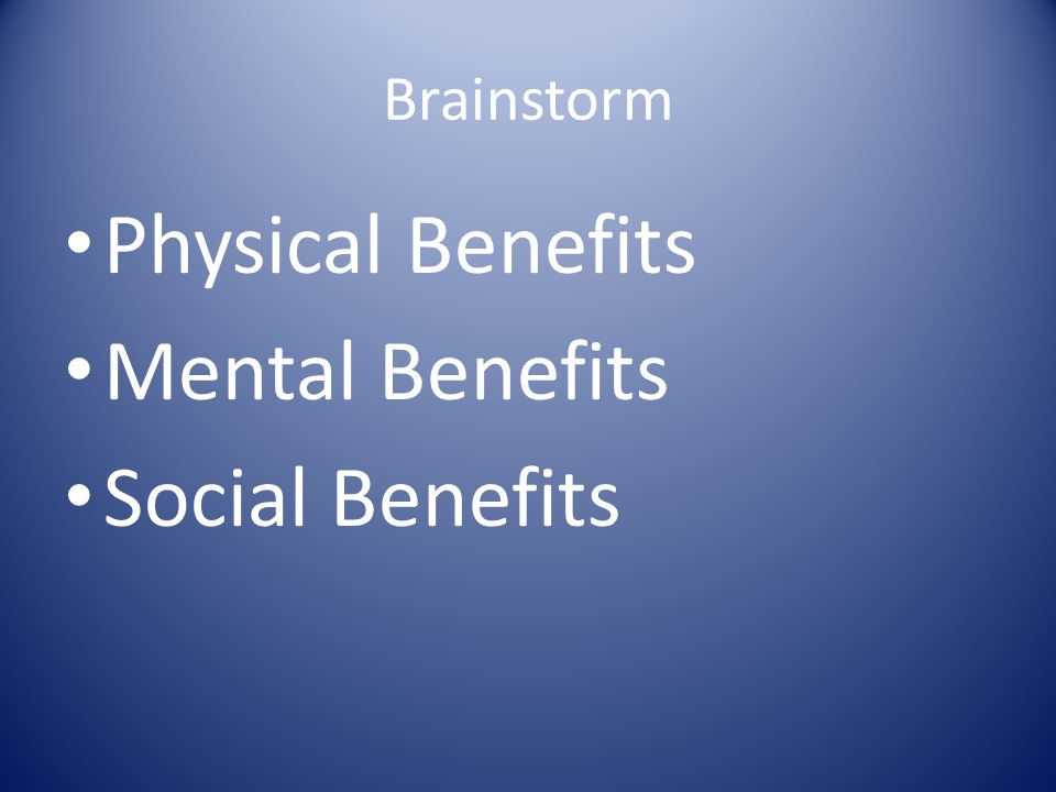 Brainstorm Physical Benefits Mental Benefits Social Benefits