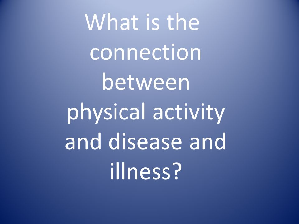 What is the connection between physical activity and disease and illness