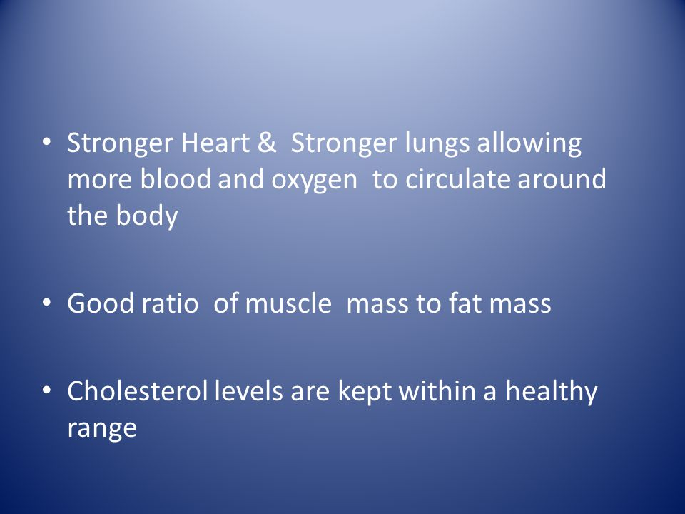 Stronger Heart & Stronger lungs allowing more blood and oxygen to circulate around the body