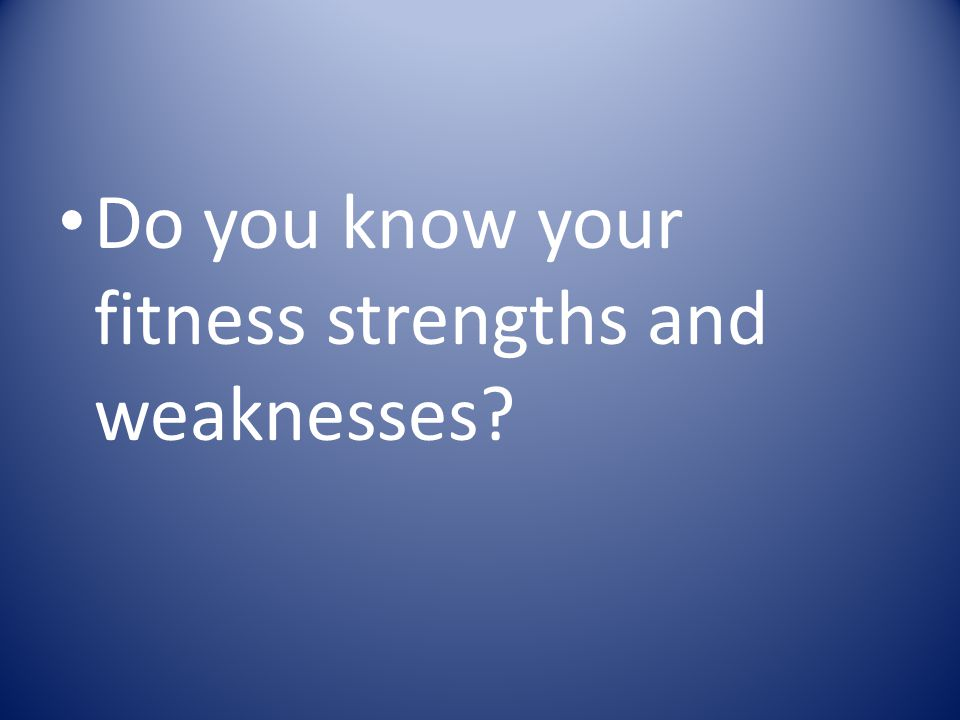 Do you know your fitness strengths and weaknesses