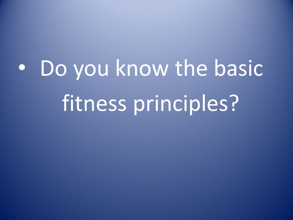 Do you know the basic fitness principles