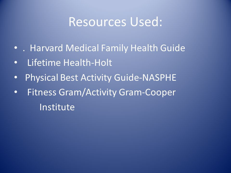 Resources Used: . Harvard Medical Family Health Guide