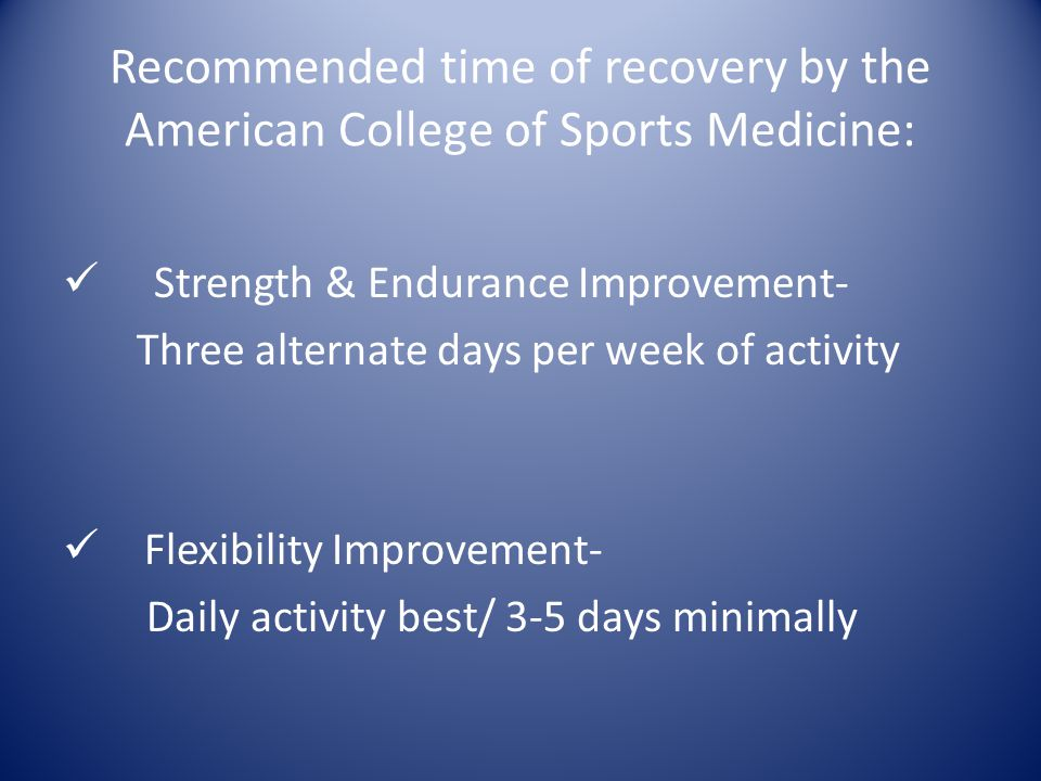 Recommended time of recovery by the American College of Sports Medicine: