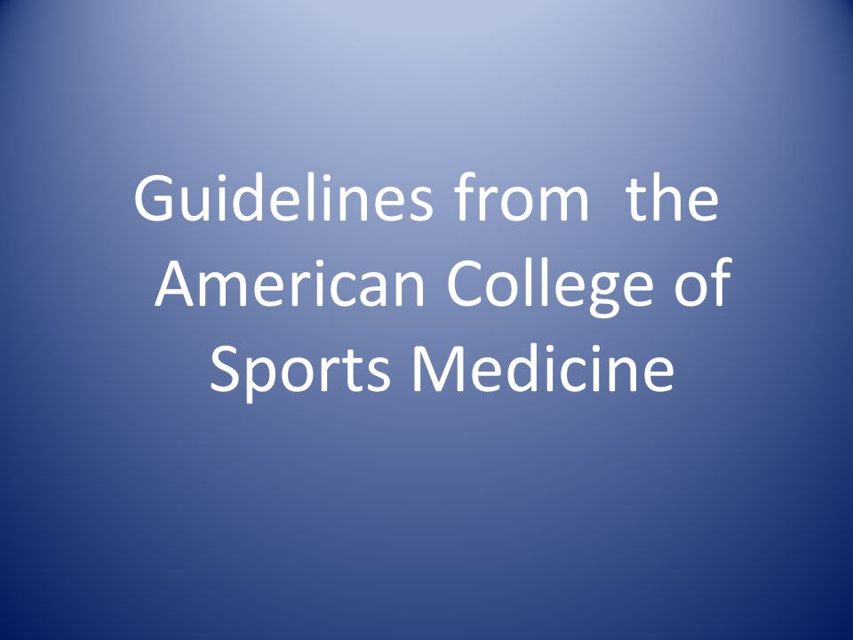 Guidelines from the American College of Sports Medicine