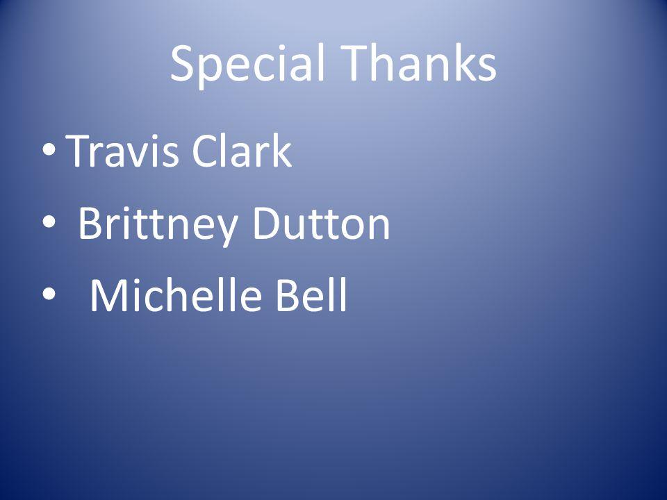 Special Thanks Travis Clark Brittney Dutton Michelle Bell