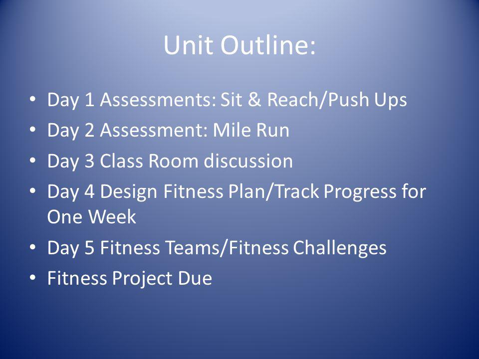 Unit Outline: Day 1 Assessments: Sit & Reach/Push Ups