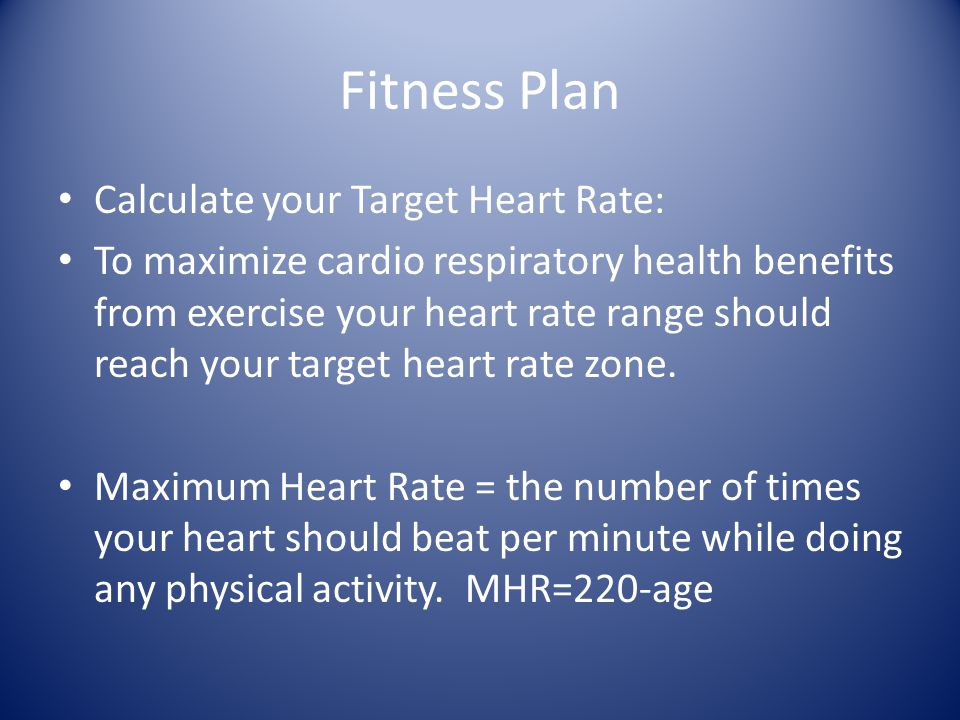 Fitness Plan Calculate your Target Heart Rate: