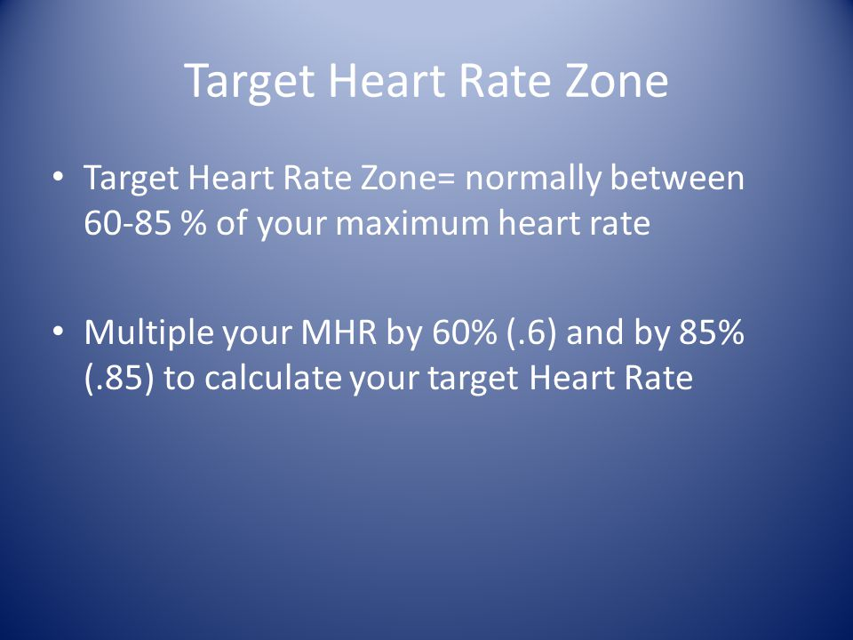 Target Heart Rate Zone Target Heart Rate Zone= normally between 60-85 % of your maximum heart rate.