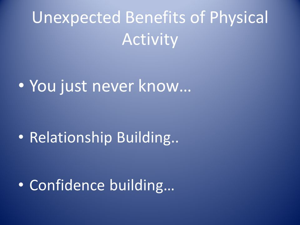 Unexpected Benefits of Physical Activity