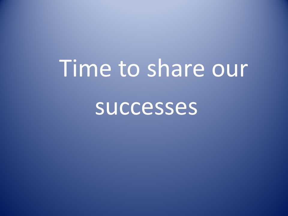 Time to share our successes