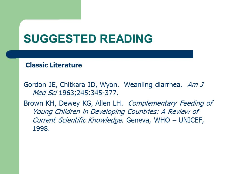 SUGGESTED READING Classic Literature. Gordon JE, Chitkara ID, Wyon. Weanling diarrhea. Am J Med Sci 1963;245: