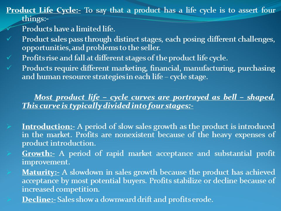 Product Life Cycle:- To say that a product has a life cycle is to assert four things:-