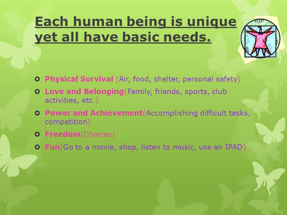 Each human being is unique yet all have basic needs.