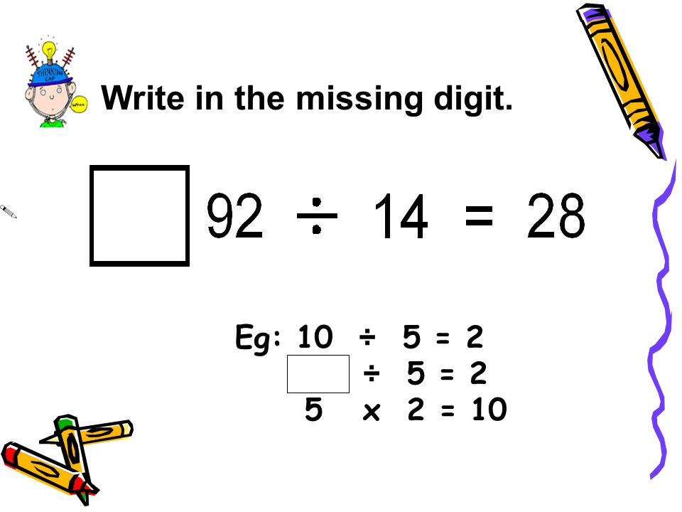 Write in the missing digit.