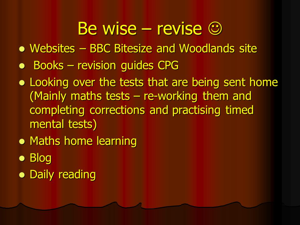 Be wise – revise  Websites – BBC Bitesize and Woodlands site