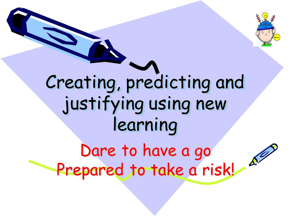 Creating, predicting and justifying using new learning