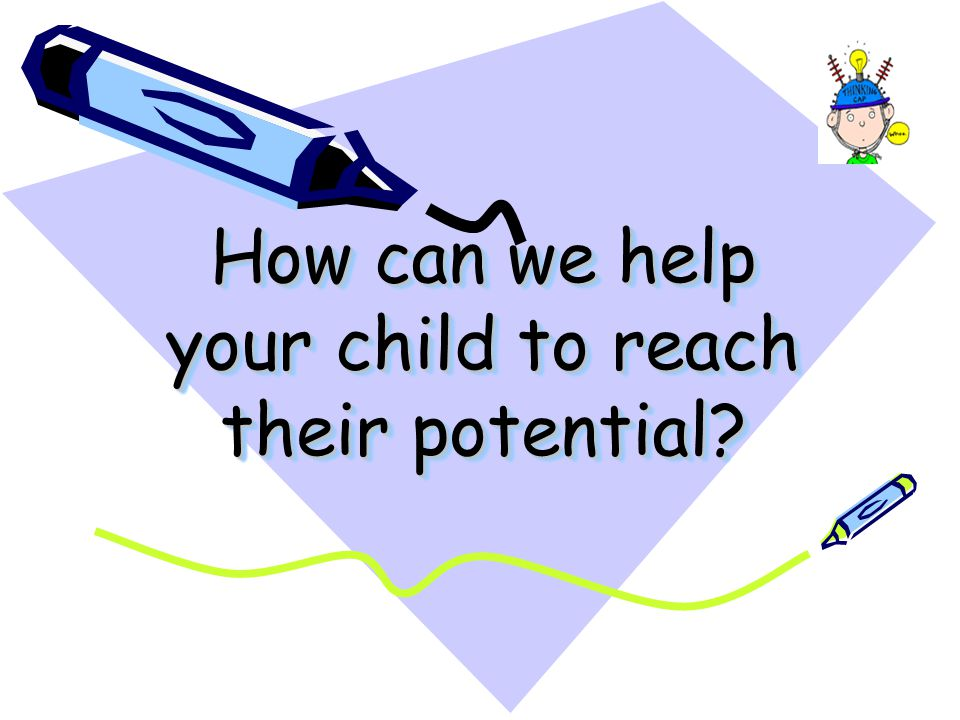 How can we help your child to reach their potential