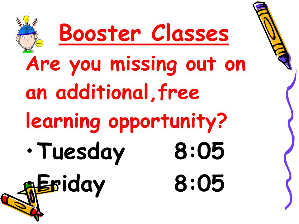 Booster Classes Tuesday 8:05 Friday 8:05 Are you missing out on