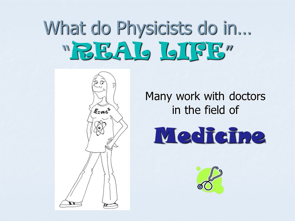 What do Physicists do in… REAL LIFE