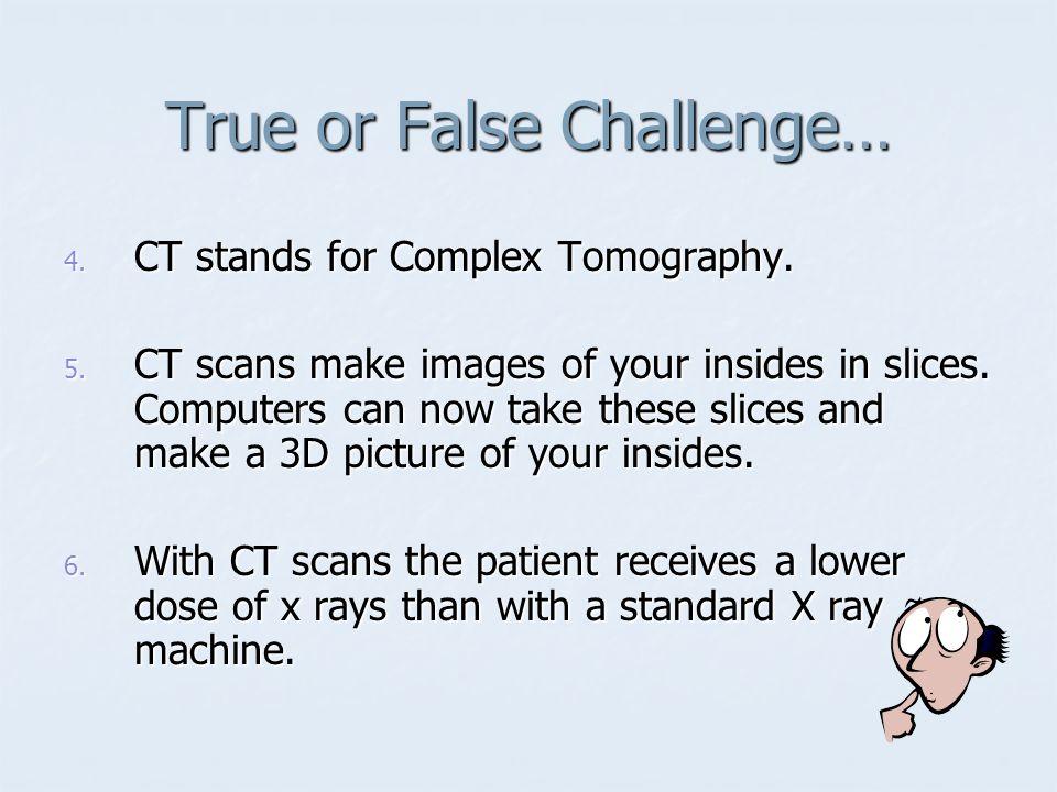 True or False Challenge…