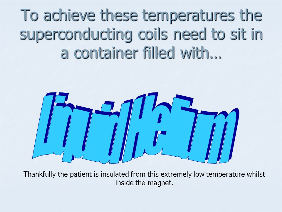 To achieve these temperatures the superconducting coils need to sit in a container filled with…