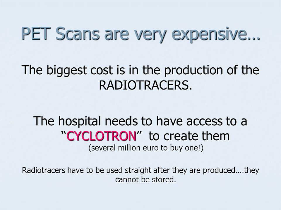 PET Scans are very expensive…