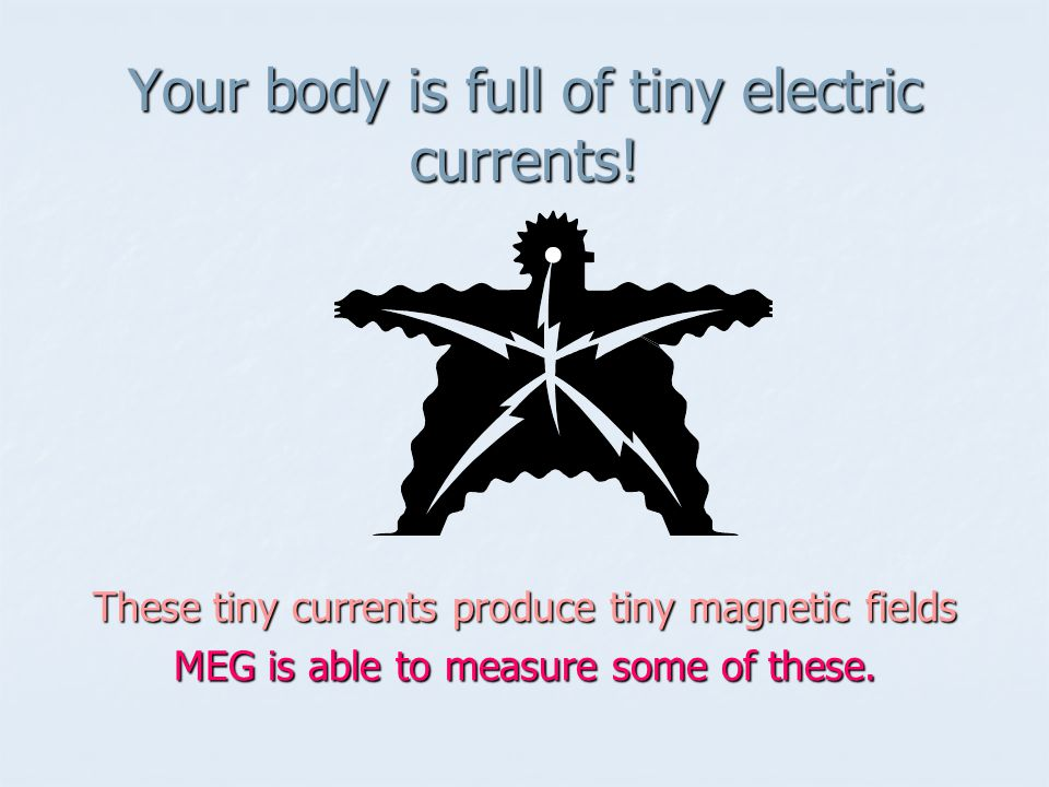 Your body is full of tiny electric currents!
