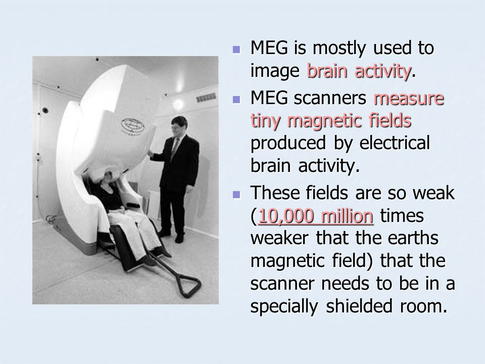 MEG is mostly used to image brain activity.