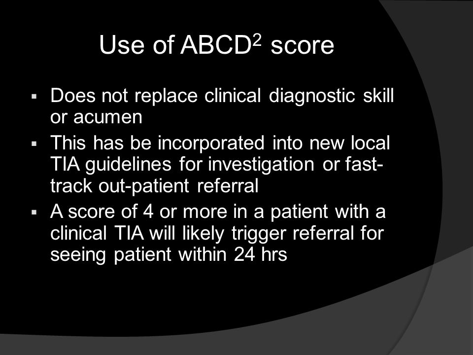 Use of ABCD2 score Does not replace clinical diagnostic skill or acumen.