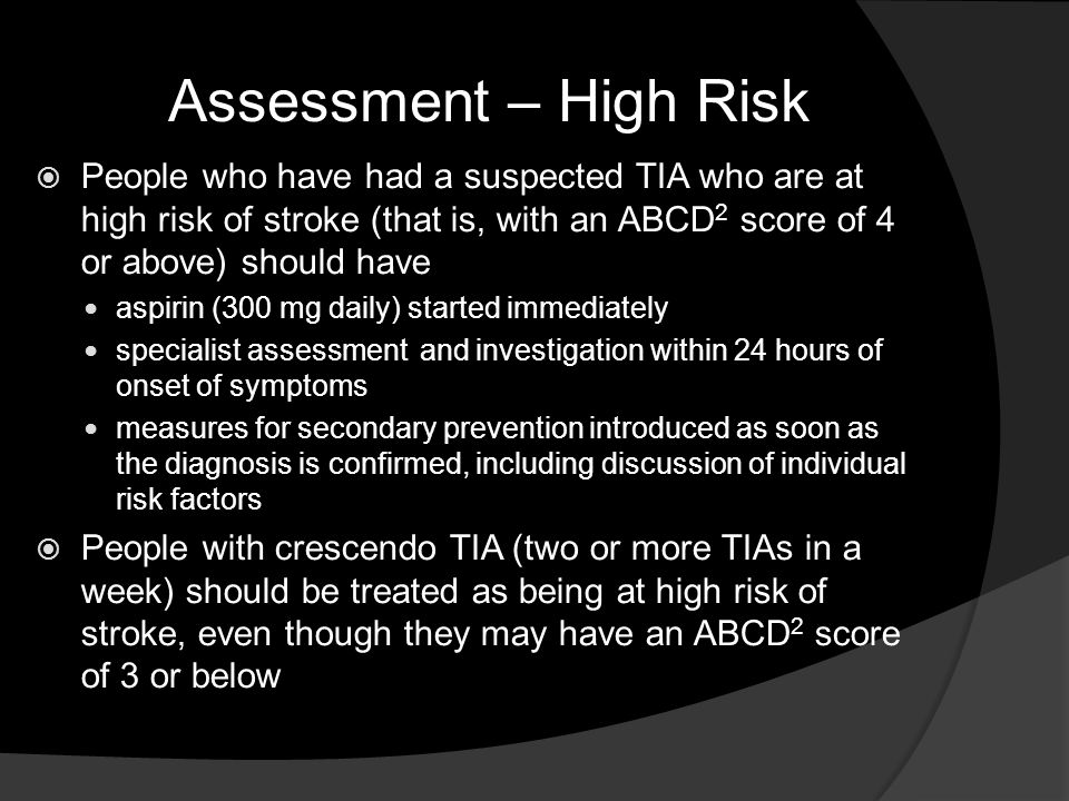Assessment – High Risk People who have had a suspected TIA who are at high risk of stroke (that is, with an ABCD2 score of 4 or above) should have.