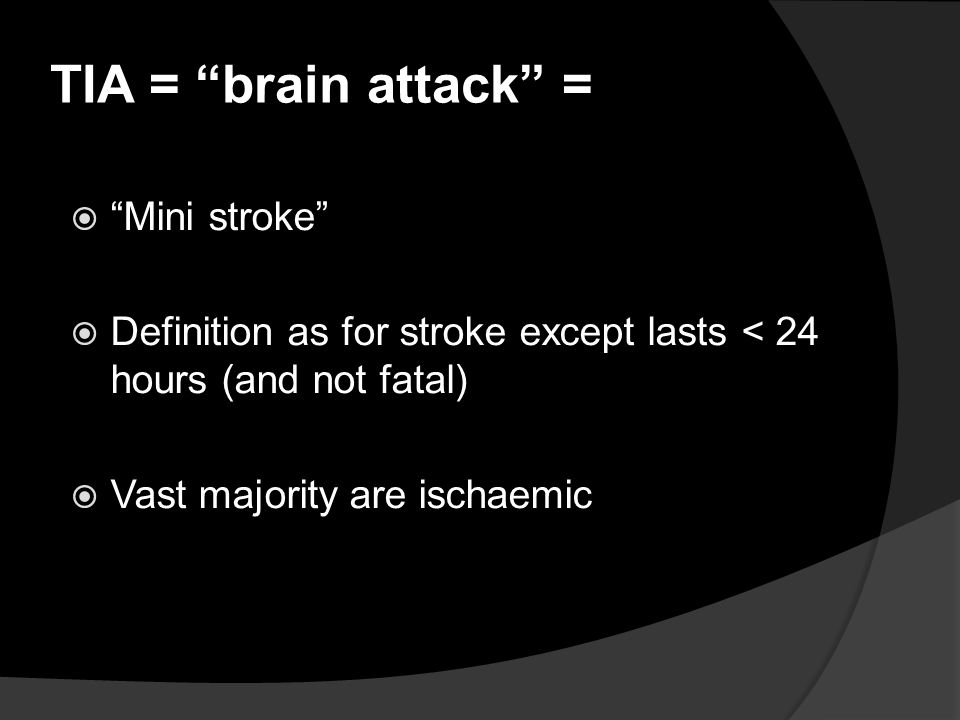 TIA = brain attack = Mini stroke