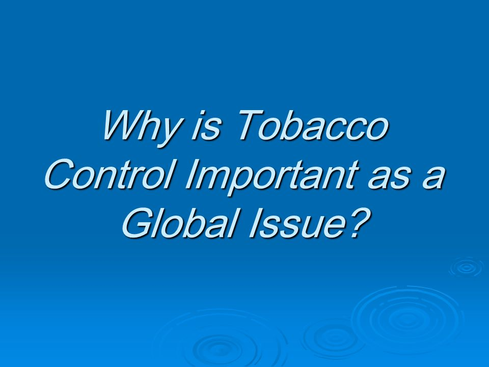 Why is Tobacco Control Important as a Global Issue