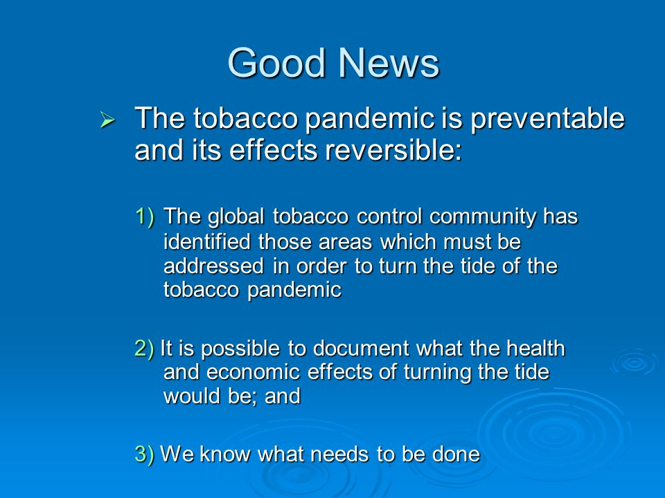 Good News The tobacco pandemic is preventable and its effects reversible: