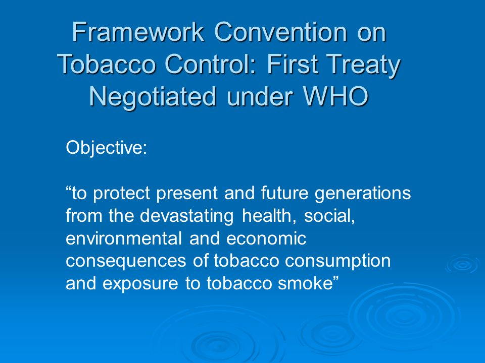 Framework Convention on Tobacco Control: First Treaty Negotiated under WHO
