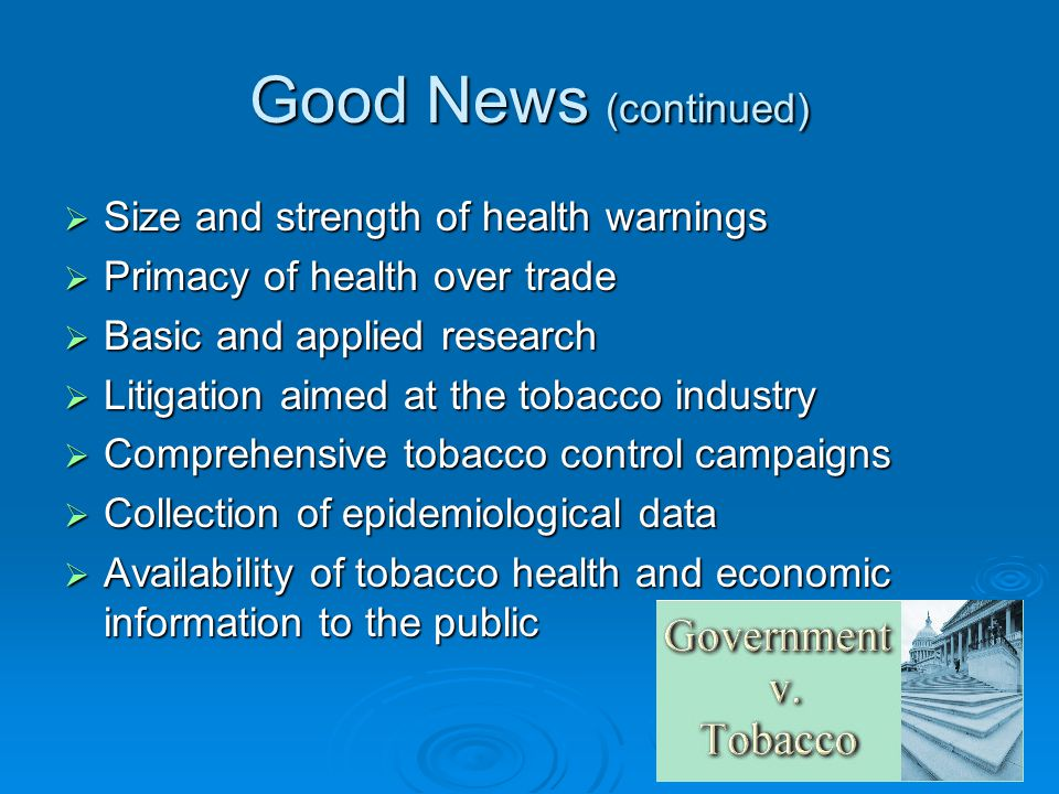 Good News (continued) Size and strength of health warnings