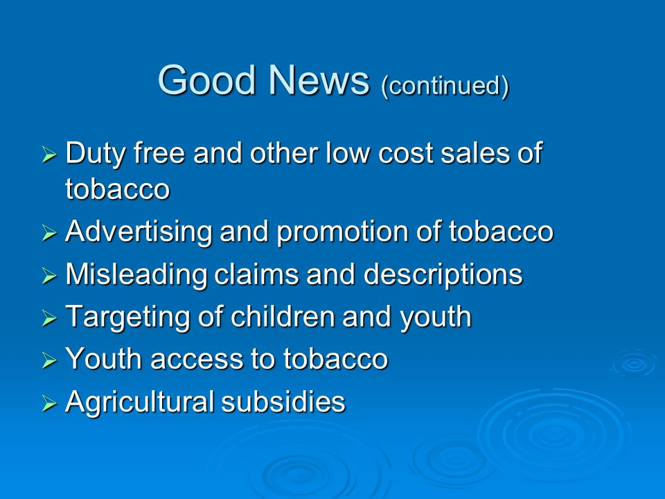 Good News (continued) Duty free and other low cost sales of tobacco