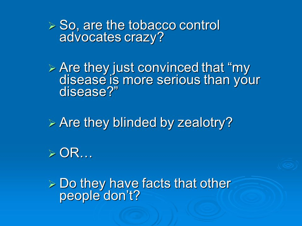 So, are the tobacco control advocates crazy