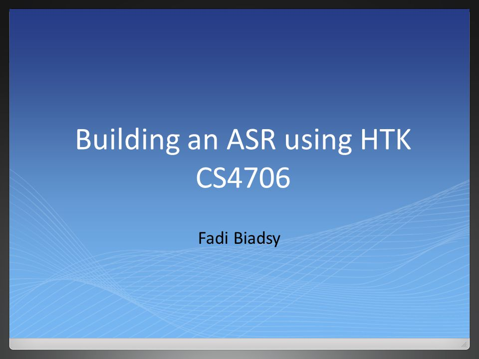 Building an ASR using HTK CS4706