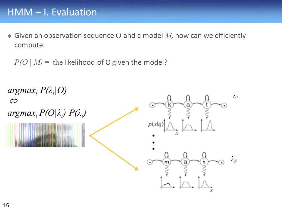 HMM – I. Evaluation argmaxi P(λi|O)  argmaxi P(O|λi) P(λi)