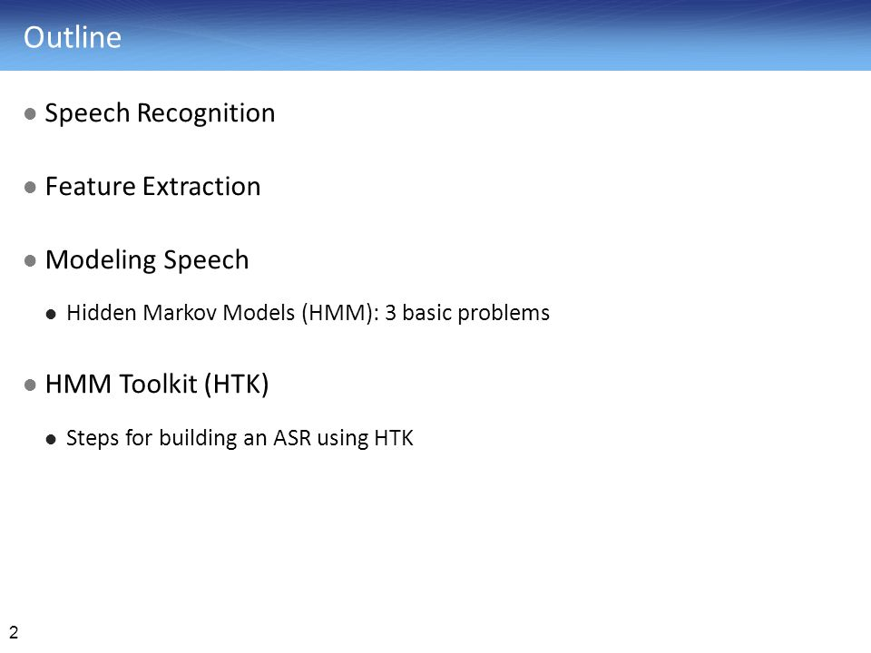 Outline Speech Recognition Feature Extraction Modeling Speech