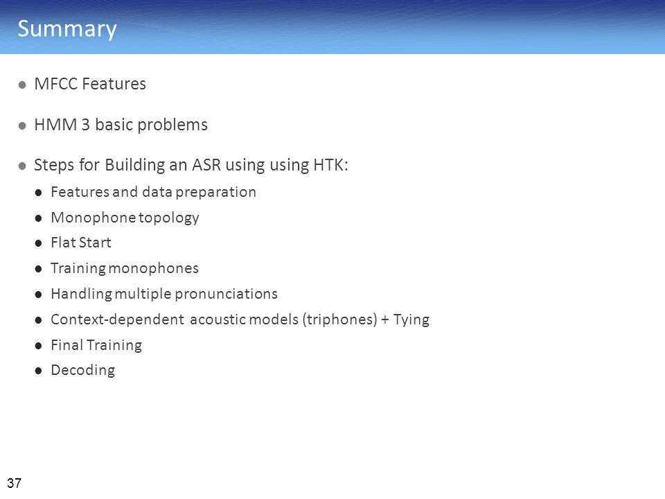 Summary MFCC Features HMM 3 basic problems