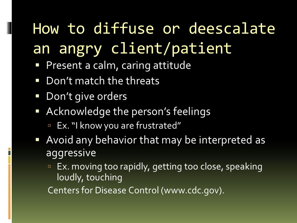 How to diffuse or deescalate an angry client/patient